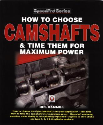 How to Choose Camshafts and Time Them for Maximum Power By Hammill, Des