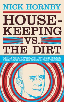 Housekeeping Vs. the Dirt By Hornby, Nick